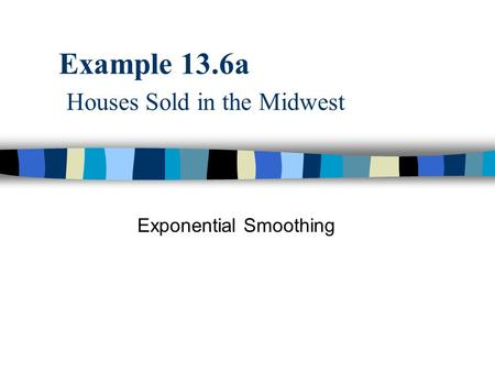 Example 13.6a Houses Sold in the Midwest Exponential Smoothing.