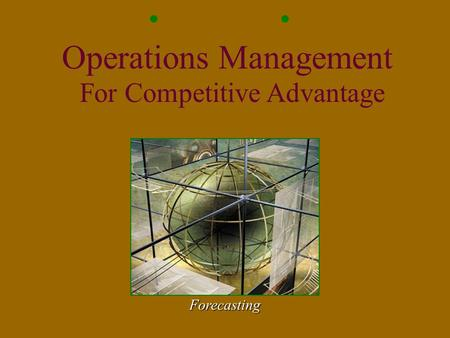 Forecasting Operations Management For Competitive Advantage.