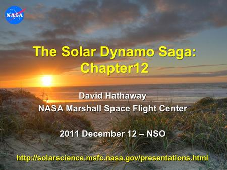 The Solar Dynamo Saga: Chapter12 David Hathaway NASA Marshall Space Flight Center 2011 December 12 – NSO