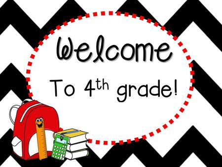 Welcome To 4 th grade! Hello! Hello, hello! It's a brand new year. Filled with fun and learning, Nothing to fear. Sit back and listen, Lend me an ear,