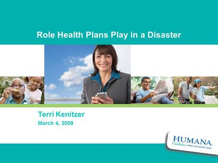 Role Health Plans Play in a Disaster Terri Kenitzer March 4, 2009.