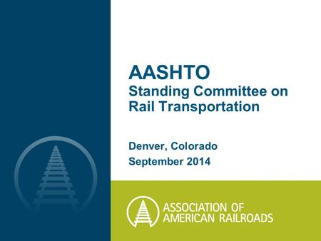 AASHTO Standing Committee on Rail Transportation Denver, Colorado September 2014.