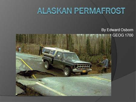 By Edward Osborn GEOG 1700. What is permafrost?  Permafrost is the term used for ground that is frozen solid year-round. When people refer to permafrost,