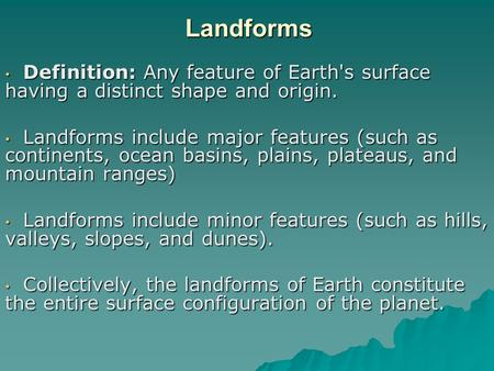 Landforms Definition: Any feature of Earth's surface having a distinct shape and origin. Definition: Any feature of Earth's surface having a distinct shape.