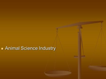 Animal Science Industry Animal Science Industry. Common Core/Next Generation Science Standards Addressed CCSS.ELA-Literacy.RH.9-10.4 - Determine the meaning.