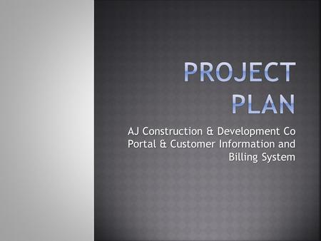 AJ Construction & Development Co Portal & Customer Information and Billing System.