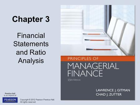 Copyright © 2012 Pearson Prentice Hall. All rights reserved. Chapter 3 Financial Statements and Ratio Analysis.