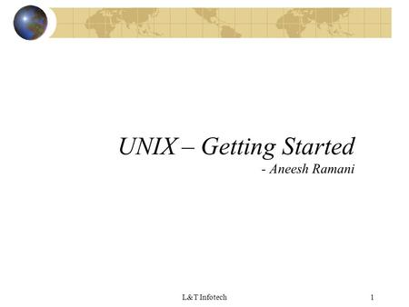 L&T Infotech1 UNIX – Getting Started - Aneesh Ramani.