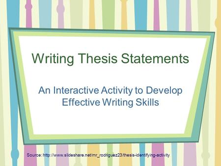 Writing Thesis Statements An Interactive Activity to Develop Effective Writing Skills Source: