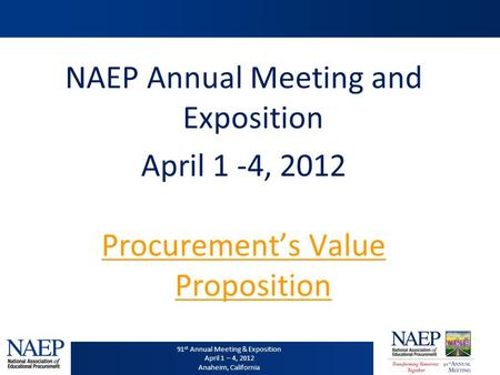 91 st Annual Meeting & Exposition April 1 – 4, 2012 Anaheim, California 91 st Annual Meeting & Exposition April 1 – 4, 2012 Anaheim, California NAEP Annual.