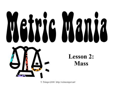 Lesson 2: Mass T. Trimpe 2008