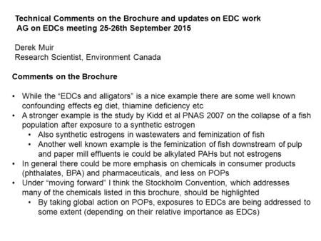 Technical Comments on the Brochure and updates on EDC work AG on EDCs meeting 25-26th September 2015 Derek Muir Research Scientist, Environment Canada.