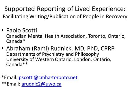 Supported Reporting of Lived Experience: Facilitating Writing/Publication of People in Recovery Paolo Scotti Canadian Mental Health Association, Toronto,