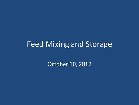 Feed Mixing and Storage October 10, 2012. Factors that Influence Stored Feed Moisture Heat Pests.