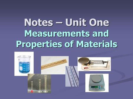 Notes – Unit One Measurements and Properties of Materials.