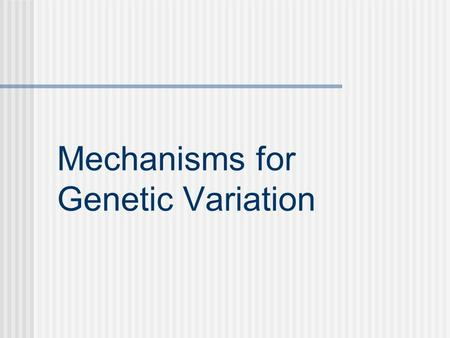 Mechanisms for Genetic Variation. Population A localized group of individuals of the same species.