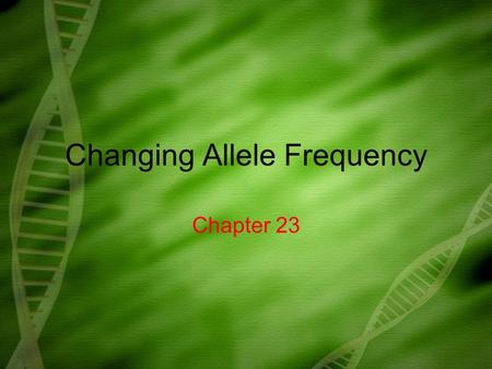 Changing Allele Frequency Chapter 23. What you need to know! The conditions for Hardy-Weinberg Equilibrium How to use the Hardy-Weinberg equation to calculate.