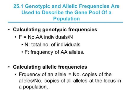 25.1 Genotypic and Allelic Frequencies Are Used to Describe the Gene Pool Of a Population Calculating genotypic frequencies F = No.AA individuals/N N: