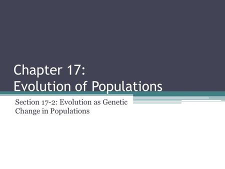 Chapter 17: Evolution of Populations Section 17-2: Evolution as Genetic Change in Populations.