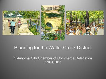 Planning for the Waller Creek District Oklahoma City Chamber of Commerce Delegation April 4, 2013.