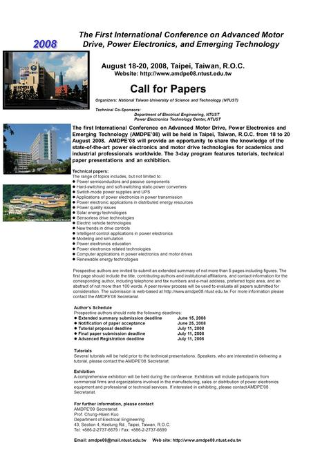 The First International Conference on Advanced Motor Drive, Power Electronics, and Emerging Technology Call for Papers 2008 Organizers: National Taiwan.