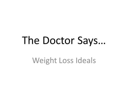 The Doctor Says… Weight Loss Ideals. Q: Doctor, I've heard that cardiovascular exercise can prolong life. Is this true? – A: Your heart only good for.
