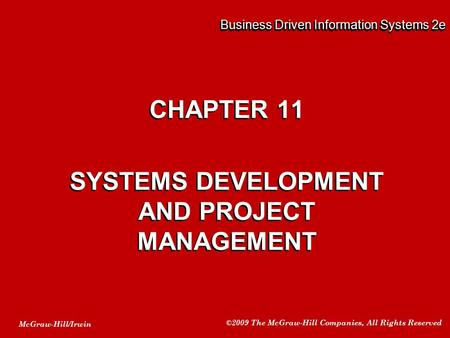 McGraw-Hill/Irwin ©2009 The McGraw-Hill Companies, All Rights Reserved Business Driven Information Systems 2e CHAPTER 11 SYSTEMS DEVELOPMENT AND PROJECT.