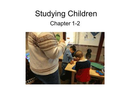 Studying Children Chapter 1-2. The Developing Brain Brains are made of nerve cells or neurons.