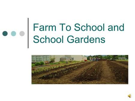 Farm To School and School Gardens Starting Farm to School and School Gardens in Your School Community Start with seasonal low-hanging fruit Shortlist.