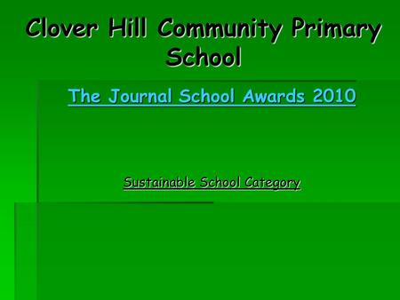 Clover Hill Community Primary School The Journal School Awards 2010 Sustainable School Category.