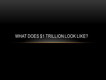 "WHAT DOES $1 TRILLION LOOK LIKE?. All this talk about ""stimulus packages"" and ""bailouts""… A billion dollars… A hundred billion dollars… Eight hundred."