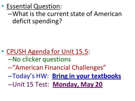 "Essential Question: – What is the current state of American deficit spending? CPUSH Agenda for Unit 15.5: – No clicker questions – ""American Financial."