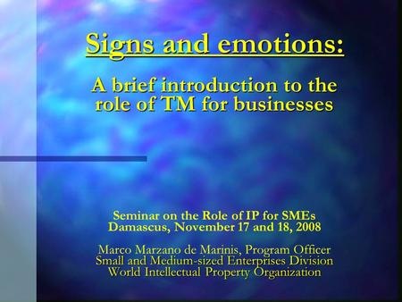 Signs and emotions: A brief introduction to the role of TM for businesses Small and Medium-sized Enterprises Division World Intellectual Property Organization.