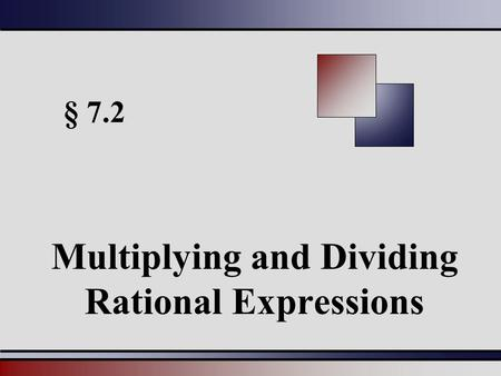 § 7.2 Multiplying and Dividing Rational Expressions.
