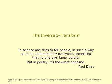 The Inverse z-Transform In science one tries to tell people, in such a way as to be understood by everyone, something that no one ever knew before. But.