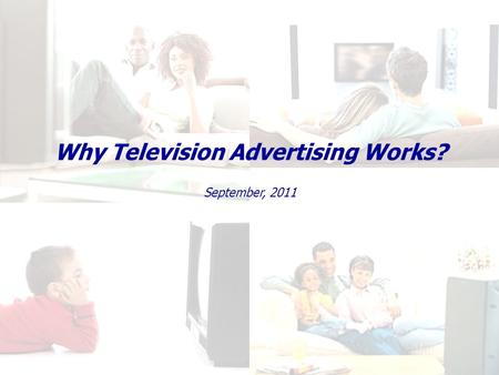 Why Television Advertising Works? September, 2011.