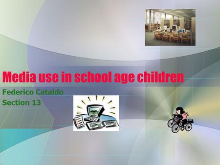 Media use in school age children Federico Cataldo Section 13.