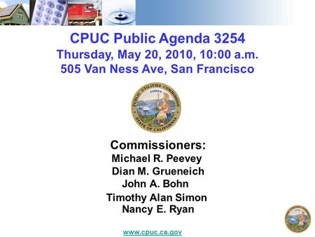CPUC Public Agenda 3254 Thursday, May 20, 2010, 10:00 a.m. 505 Van Ness Ave, San Francisco Commissioners: Michael R. Peevey Dian M. Grueneich John A. Bohn.