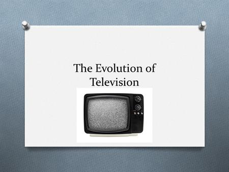 "The Evolution of Television. ""TV will never be a serious competitor for radio because people must sit and keep their eyes glued on a screen; the average."