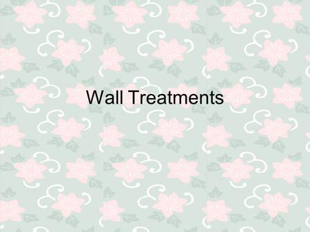 Wall Treatments. What to consider? Walls are the largest background space Wall condition Cost Room function Desired look lifestyle.