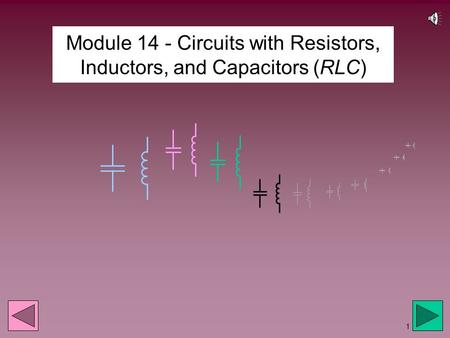 1 Module 14 - Circuits with Resistors, Inductors, and Capacitors (RLC)