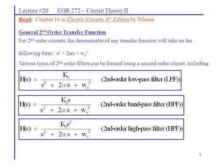 1 Lecture #20 EGR 272 – Circuit Theory II General 2 nd Order Transfer Function For 2 nd order circuits, the denominator of any transfer function will take.