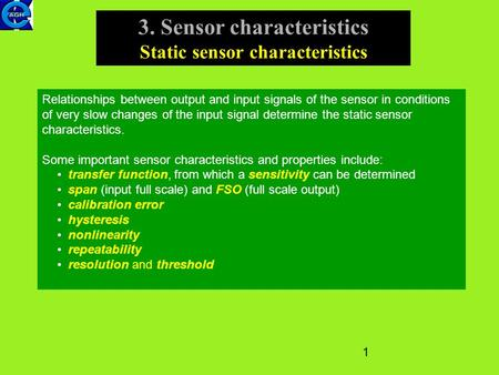 1 3. Sensor characteristics Static sensor characteristics Relationships between output and input signals of the sensor in conditions of very slow changes.