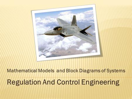 Mathematical Models and Block Diagrams of Systems Regulation And Control Engineering.