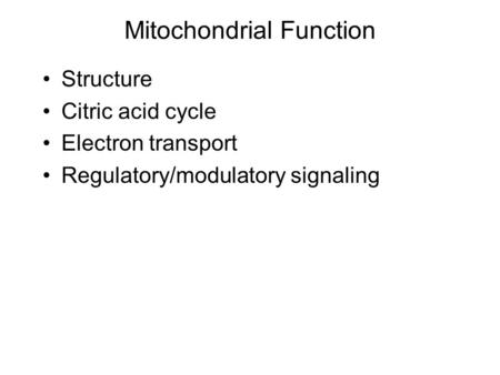 Mitochondrial Function Structure Citric acid cycle Electron transport Regulatory/modulatory signaling.