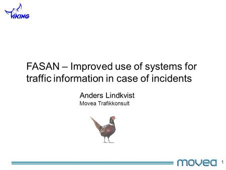 1 FASAN – Improved use of systems for traffic information in case of incidents Anders Lindkvist Movea Trafikkonsult.