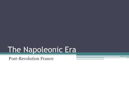 The Napoleonic Era Post-Revolution France. Napoleon Bonaparte.
