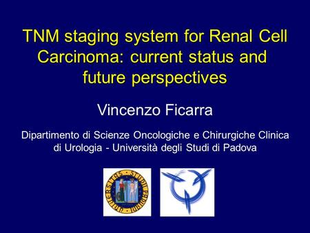 TNM staging system for Renal Cell Carcinoma: current status and future perspectives Vincenzo Ficarra Dipartimento di Scienze Oncologiche e Chirurgiche.