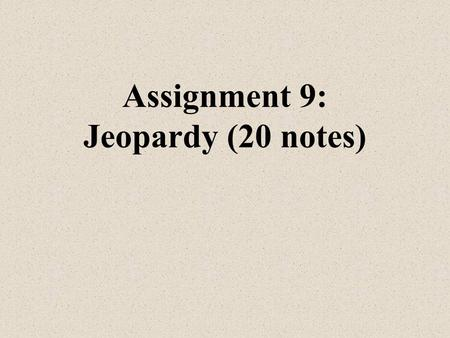 Assignment 9: Jeopardy (20 notes) Mr. Robinson Chapter 3.