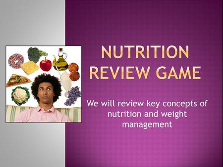 We will review key concepts of nutrition and weight management.
